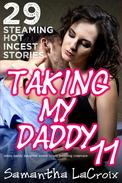 Taking My Daddy 11 - 29 Steaming Hot Incest Stories (Taboo Daddy Daughter Incest Virgin Breeding Creampie)