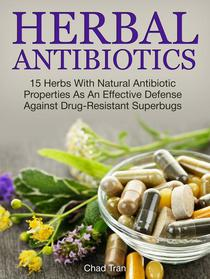 Herbal Antibiotics: 15 Herbs With Natural Antibiotic Properties As An Effective Defense Against Drug-Resistant Superbugs