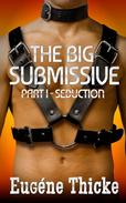 The Big Submissive Part I - Seduction