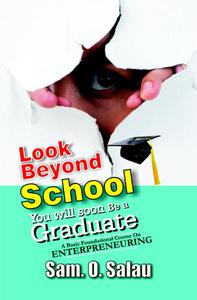Look Beyond School: You Will Soon Be A Graduate!
