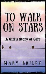 To Walk on Stars: One Girl's Story Of Grit
