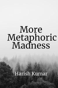 More Metaphoric Madness