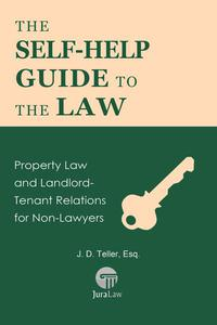 The Self-Help Guide to the Law: Property Law and Landlord-Tenant Relations for Non-Lawyers