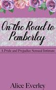 On the Road to Pemberley: A Pride and Prejudice Sensual Intimate Variation