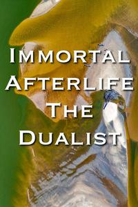 Immortal Afterlife The Dualist