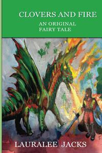 Clovers and Fire: An Original Fairy Tale