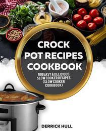 Crock Pot Recipes Cookbook: 100 Easy & Delicious Slow Cooker Recipes (Slow Cooker Cookbook)