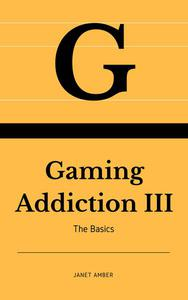 Gaming Addiction: The Basics III
