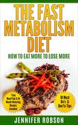 The Fast Metabolism Diet: How to Eat More to Lose More
