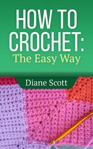 How To Crochet: The Easy Way