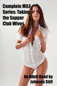 Complete MILF Series: Taking the Super Club Wives Books 1 to 7 & Sequel - Snowbound