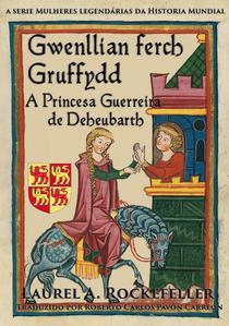 Gwenllian Ferch Gruffydd. A Princesa Guerreira de Deheubarth