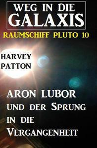 Aron Lubor und der Sprung in die Vergangenheit:  Weg in die Galaxis – Raumschiff PLUTO 10