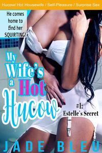 My Wife's a Hot Hucow #1: Estelle's Secret