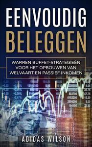 Eenvoudig beleggen Warren Buffet-strategieën voor het opbouwen van welvaart en passief inkomen