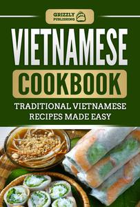 Vietnamese Cookbook: Traditional Vietnamese Recipes Made Easy