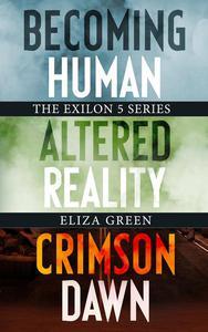 Exilon 5 Series: Becoming Human, Altered Reality, Crimson Dawn