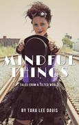 Mindful Things: Tales from a Tilted World