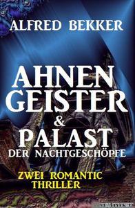 Zwei Alfred Bekker Thriller - Ahnengeister & Palast der Nachtgeschöpfe