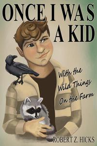 Once I Was A Kid, With The Wild Things On The Farm