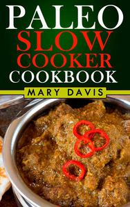 Paleo Diet Slow Cooker Recipes: The Easy Way