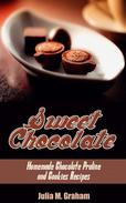 Sweet Chocolate: Homemade Chocolate Praline and Cookies Recipes