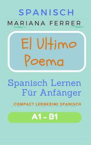 Spanisch: El Ultimo Poema: Spanisch Lernen Für Anfänger