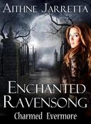 Enchanted Ravensong: Charmed Evermore