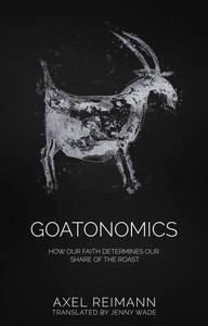 GOATONOMICS - HOW OUR FAITH DETERMINES OUR SHARE OF THE ROAST