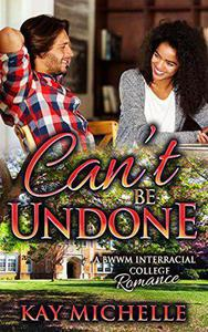 Can't Be Undone: A BWWM New Adult Romance
