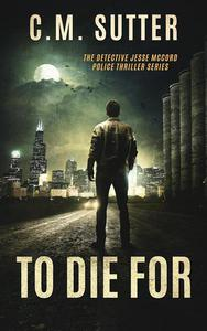 To Die For: A Chilling Crime Thriller
