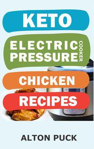 Keto Electric Pressure Cooker Chicken Recipes - Chicken Recipes Book: Chicken In Pressure Cooker Recipes, Chicken In A Pressure Cooker Recipe, Chicken Wings & Thighs, Chicken Recipe In Pressure Cooker