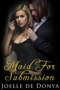 Maid For Submission (The Billionaire's Maid Erotica)