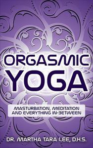 Orgasmic Yoga: Masturbation, Meditation and Everything In-Between
