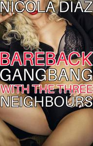 Bareback Gangbang with the Three Neighbours
