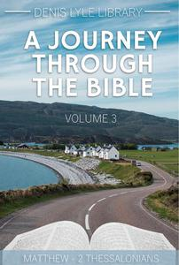 A Journey Through The Bible Volume 3: Matthew - 2 Thessalonians