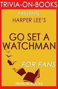 Go Set a Watchman: A Novel by Harper Lee (Trivia-On-Books)