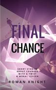 Final Chance: Short Stories About Courage With a Twist & Moral Lesson
