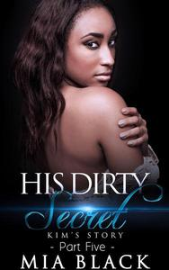 His Dirty Secret 5: Kim's Story