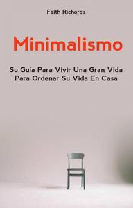 Minimalismo: Su Guía Para Vivir Una Gran Vida Para Ordenar Su Vida En Casa