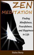 Zen Meditation for Beginners: Finding Mindfulness, Peacefulness, and Happiness in Life