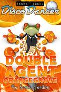 Secret Agent Disco Dancer: Double Agent Orangegrove