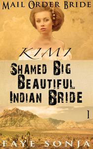 Mail Order Bride: CLEAN Western Historical Romance : Kimi – The Shamed Big Beautiful Indian Bride