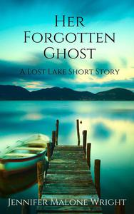 Her Forgotten Ghost: A Lost Lake Short Story