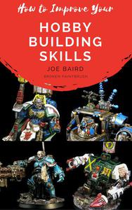 How to Improve Your Hobby Building Skills