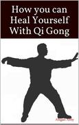 How you can Heal Yourself With Qi Gong