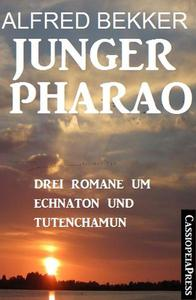 Junger Pharao: Drei Romane um Echnaton und Tutenchamun