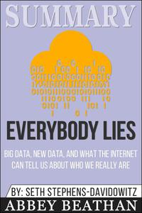 Summary of Everybody Lies: Big Data, New Data, and What the Internet Can Tell Us About Who We Really Are by Seth Stephens-Davidowitz