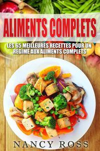 Aliments complets: Les 65 meilleures recettes pour un régime aux aliments complets