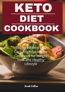 Keto Diet Cookbook: 280 All Healthy Low Carb, High Fat Recipe Cookbook for Weight Loss and Healthy Lifestyle